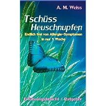 Tschüss Heuschnupfen: Endlich frei von Allergie-Symptomen in nur 1 Woche (Erfahrungsbericht / Ratgeber)