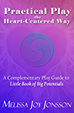 Practical Play the Heart-Centered Way: A Complementary Play Guide to Little Book of Big Potentials (English Edition)