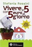 Scarica Libro Vivere in 5 con 5 euro al giorno (PDF,EPUB,MOBI) Online Italiano Gratis