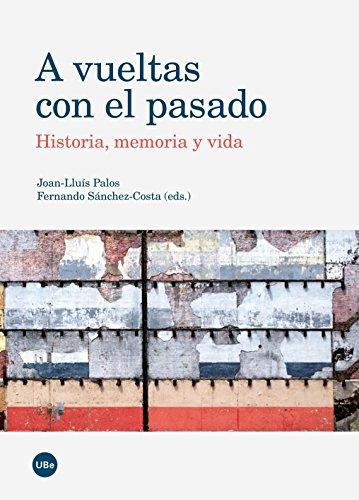 A vueltas con el pasado. Historia, memoria y vida (eBook)