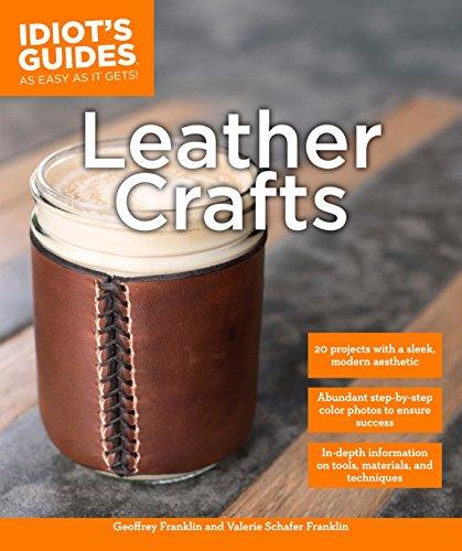 Leather Crafts: In-Depth Information on Tools, Materials, and Techniques (Idiot's Guides) (Crafts Tools)