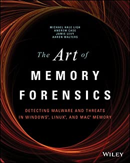 The Art of Memory Forensics: Detecting Malware and Threats in Windows, Linux, and Mac Memory von [Ligh, Michael Hale]