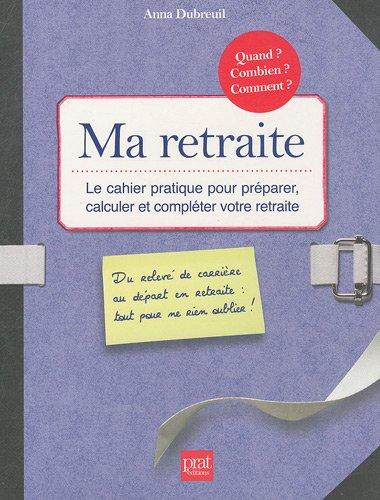 Ma retraite, Le cahier pratique pour préparer, calculer et compléter votre retraite