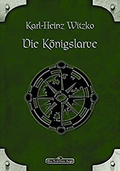 DSA 47: Die Königslarve: Das Schwarze Auge Roman Nr. 47