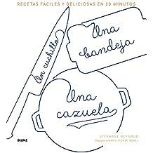 Un Cuchillo, Una Bandeja, Una Cazuela: Recetas Fáciles y Deliciosas En 20 Minutos
