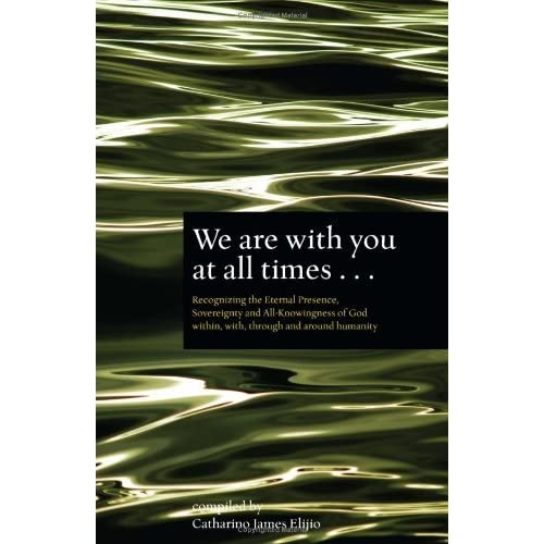 We are with you at all times . . . by Catharino James Elijio (2009-05-01)