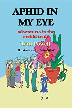 Aphid in My Eye: Adventures in the Orchid Trade (English Edition) von [Powell, Tom]