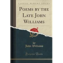 Poems by the Late John Williams (Classic Reprint)