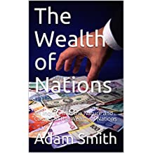 The Wealth of Nations (Annotated): An Inquiry into the Nature and Causes of the Wealth of Nations (English Edition)