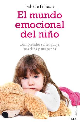 El mundo emocional del niño: Comprender su lenguaje, sus risas y sus penas (El Niño y su Mundo) por Isabelle Filliozat