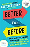 Better Than Before: What I Learned About Making and Breaking Habits _ to Sleep More, Quit Sugar, Procrastinate Less, and Generally Build a Happier Life