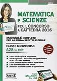 Matematica e scienze per il concorso a cattedra 2016. Classe di concorso A28 (ex A059). Manuale completo per la prova scritta e orale. Con espansione online