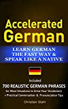 Accelerated German Learn German the Fast Way & Speak Like a Native: Included 700 Realistic German Phrases For Most Situations to Grow Your Vocabulary Practical Conversations and Pronunciation