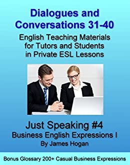 Dialogues and Conversations 31-40. Business English Expressions I: English Teaching Materials for Tutors and Students in Private ESL Lessons (Just Speaking) (English Edition) par [Hogan, James]