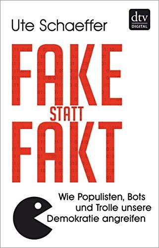 Fake statt Fakt: Wie Populisten, Bots und Trolle unsere Demokratie angreifen