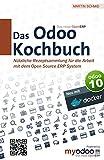 Das Odoo Kochbuch: Nützliche Rezeptsammlung für die Arbeit mit dem Open Source ERP System