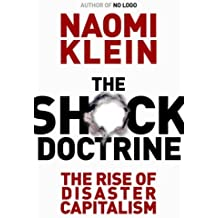 The Shock Doctrine: The Rise of Disaster Capitalism [First Edition] by Naomi Klein (2007-08-06)