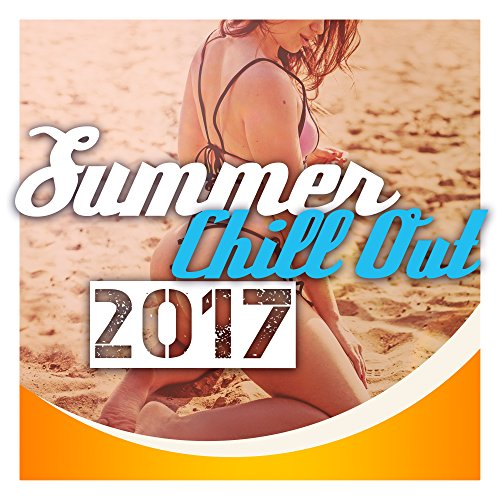 Summer Chill Out 2017 - Relaxing Music, Beach Chill, Drink Bar, Ibiza Lounge, Peaceful Chill Out, Ambient Music, Relax (Chill-out Musik)