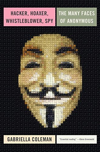 Hacker, Hoaxer, Whistleblower, Spy: The Many Faces of Anonymous by Gabriella Coleman (2014-11-04)