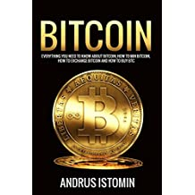Bitcoin: Everything You Need to Know about Bitcoin, how to Mine Bitcoin, how to Exchange Bitcoin and how to Buy BTC. (Cryptocurrency Book 3) (English Edition)