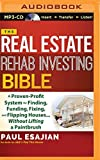 The Real Estate Rehab Investing Bible: A Proven-Profit System for Finding, Funding, Fixing, and Flipping Houses...Without Lifting a Paintbrush by Paul Esajian (2015-06-02)