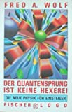 Der Quantensprung ist keine Hexerei: Die neue Physik für Einsteiger - Fred A Wolf