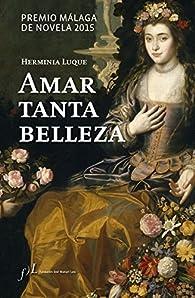 Amar tanta belleza: Premio Málaga de Novela 2015 par Herminia Luque
