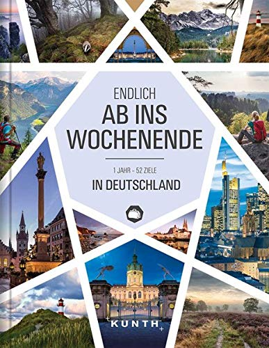 Endlich ab ins Wochenende: 1 Jahr – 52 Ziele in Deutschland (KUNTH Bildbände/Illustrierte Bücher)