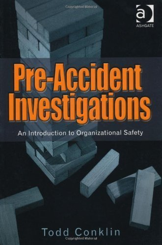 Pre-Accident Investigations: An Introduction to Organizational Safety by Todd Conklin Published by Ashgate Publishing Company (2012) Paperback