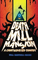 Death Mill Mansion: A Lighthearted Comedy by Will Hartzell-Baird (2009-03-10)