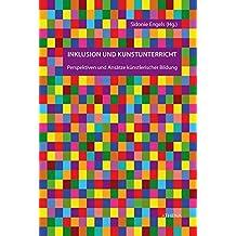 Inklusion und Kunstunterricht: Perspektiven und Ansätze künstlerischer Bildung (Kunst und Bildung)