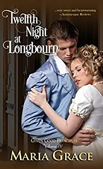 Twelfth Night at Longbourn: A Pride and Prejudice Variation (Given Good Principles Book 4) (English Edition) de [Grace, Maria]