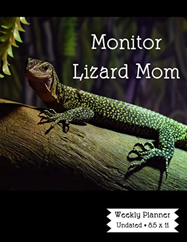 Monitor Lizard Weekly Planner: A Scheduling Calendar for Reptile Owners - Lizard Monitor