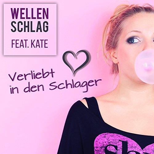 Wellenschlag feat. Kate - Verliebt in den Schlager