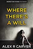 Where There's A Will: Volume 1 (Inspector Stone Mysteries)