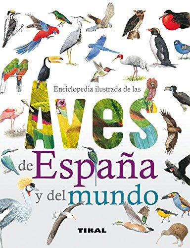 Enciclopedia ilustrada de las aves de España y del mundo por Tikal Ediciones S A