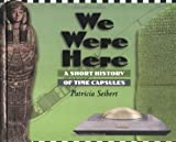 We Were Here: A Short History of Time Capsules by Patricia Seibert (2002-04-01)