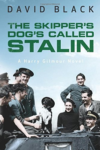 The Skipper's Dog's Called Stalin: Volume 2 (A Harry Gilmour Novel)