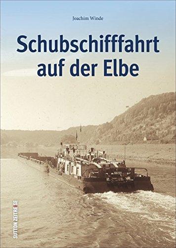 Schubschifffahrt auf der Elbe in 150 zumeist unveröffentlichten Fotografien, Technikgeschichte (Sutton - Bilder der Schifffahrt)