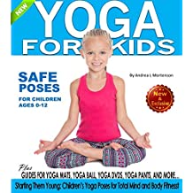 Yoga for Kids: Safe Yoga Poses for Children ages 0-12: Starting Them Young: Children's Yoga Poses  for Total Mind-Body Fitness (Yoga for Kds) (English Edition)