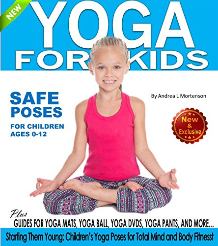 Yoga for Kids: Safe Yoga Poses for Children ages 0-12: Starting Them Young: Children's Yoga Poses for Total Mind-Body Fitness (Yoga for Kds Book 1) (English Edition) por Andrea L. Mortenson