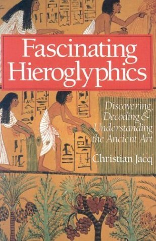 Fascinating Hieroglyphics: Discovering, Decoding and Understanding the Ancient Art by Christian Jacq (1999-04-01)