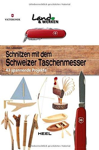 Preisvergleich Produktbild Schnitzen mit dem Schweizer Taschenmesser: 43 spannende Projekte