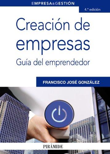 Creación de empresas: Guía del emprendedor (Empresa Y Gestión)