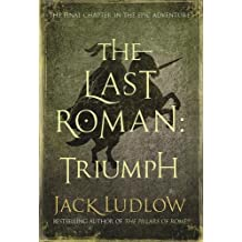 Last Roman, The: Triumph (The Last Roman Trilogy)