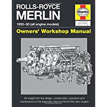 Rolls-Royce Merlin Manual: An Insight Into the Design, Construction and Use of the Rolls-Royce Merlin Engine (Owners Workshop Manual)