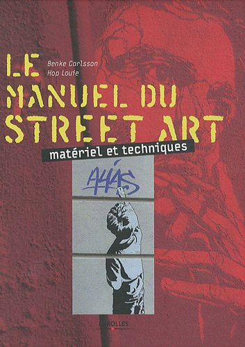 Le manuel du street art : matériel et techniques