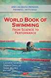 World Book of Swimming: From Science to Performance (Sports and Athletics Preparation, Performance, and Psychology)