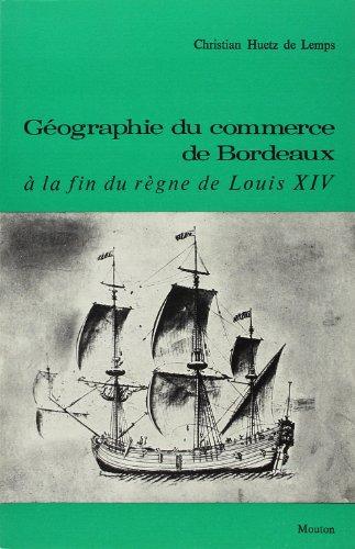 Géographie du commerce de Bordeaux à la fin du règne de Louis XIV