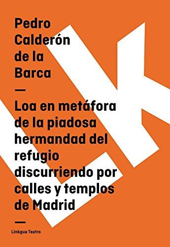 Loa en metáfora de la piadosa hermandad del refugio discurriendo por calles y templos de Madrid (Teatro)